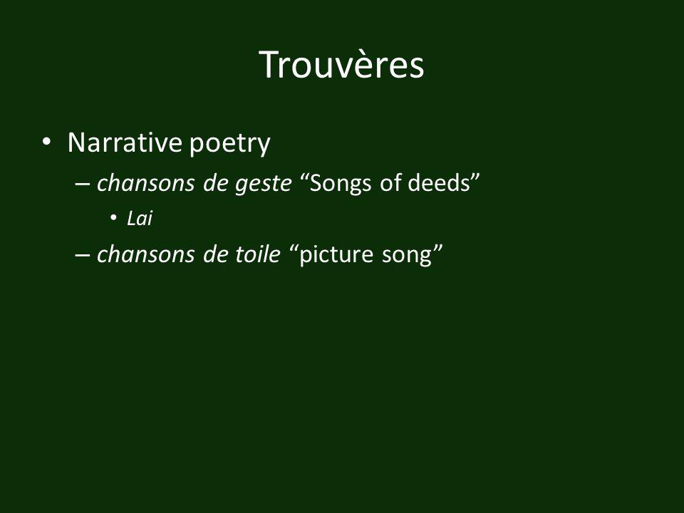 Trouvères Narrative poetry – chansons de geste Songs of deeds Lai – chansons de toile picture song