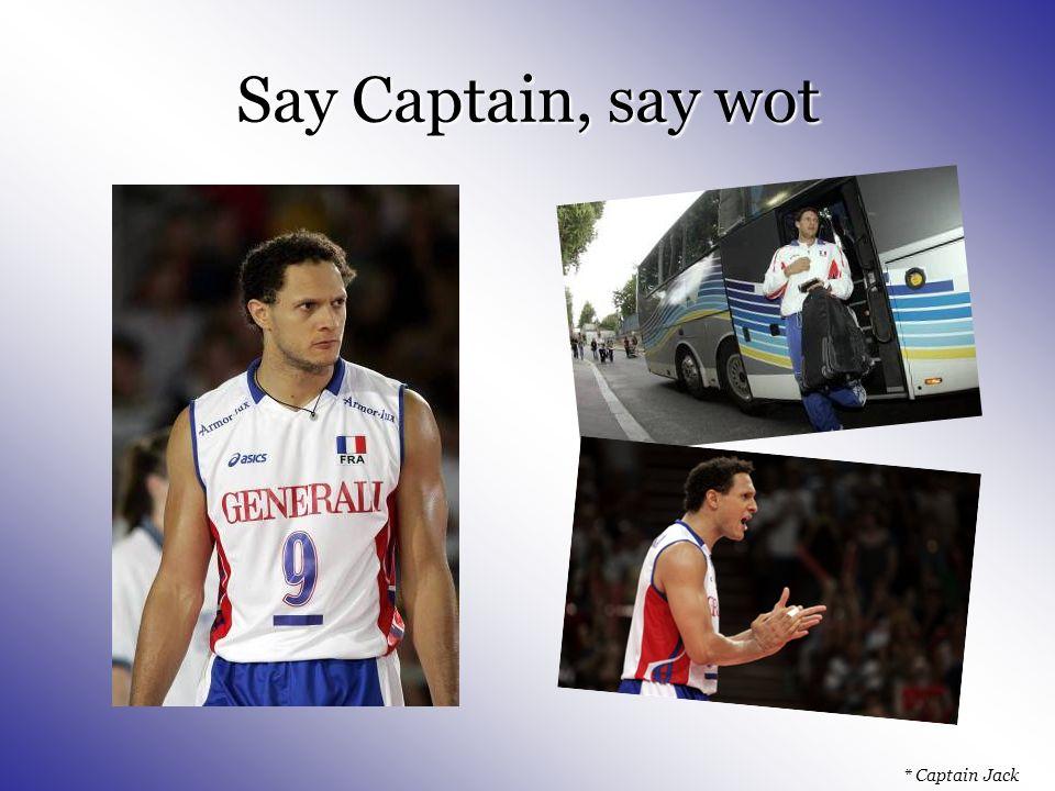 Say Captain, say wot * Captain Jack