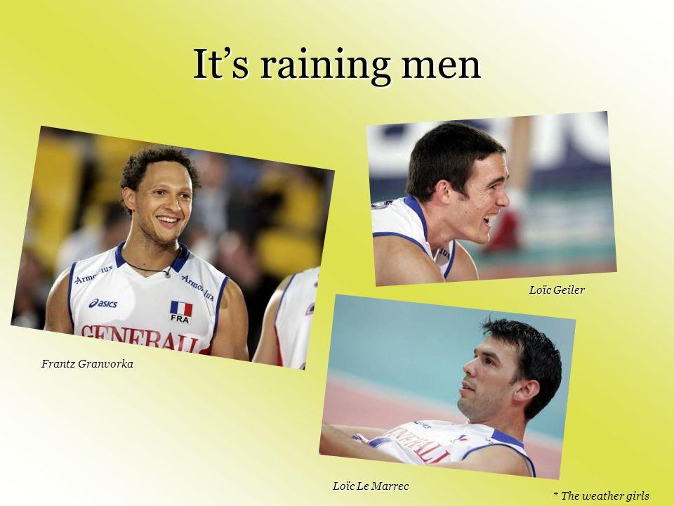 Its raining men * The weather girls Frantz Granvorka Loïc Geiler Loïc Le Marrec