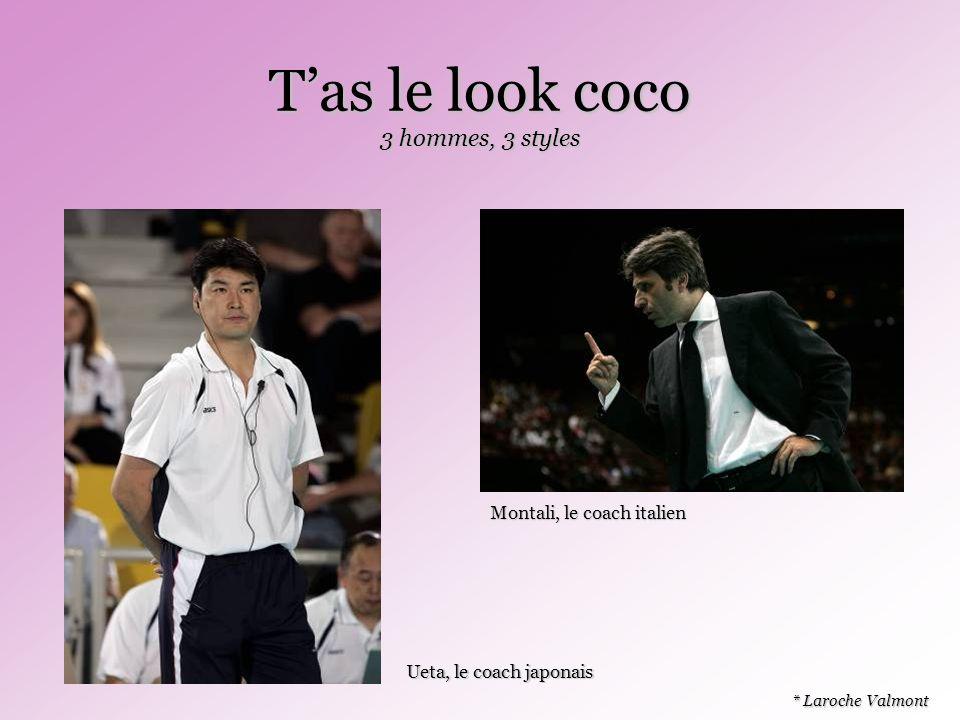 Tas le look coco * Laroche Valmont 3 hommes, 3 styles Ueta, le coach japonais Montali, le coach italien