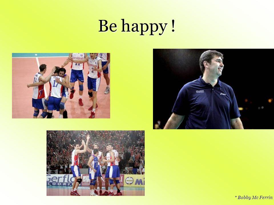 Be happy ! * Bobby Mc Ferrin
