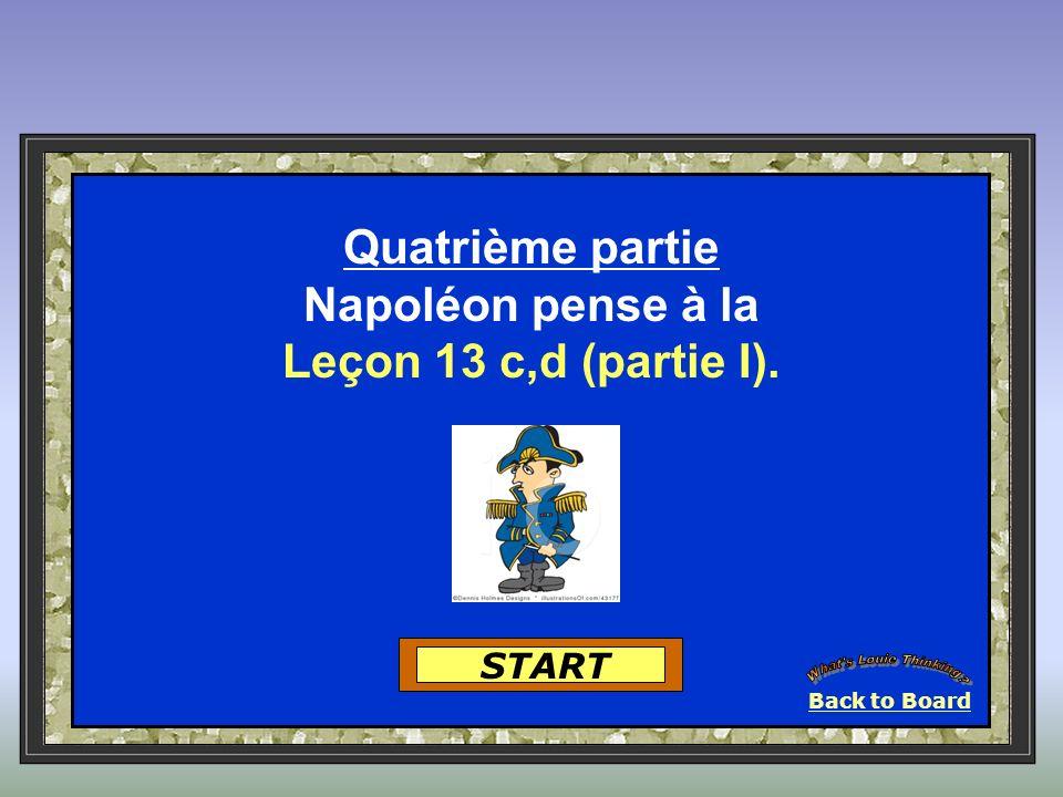 START Quatrième partie Napoléon pense à la Leçon 13 c,d (partie I). Back to Board