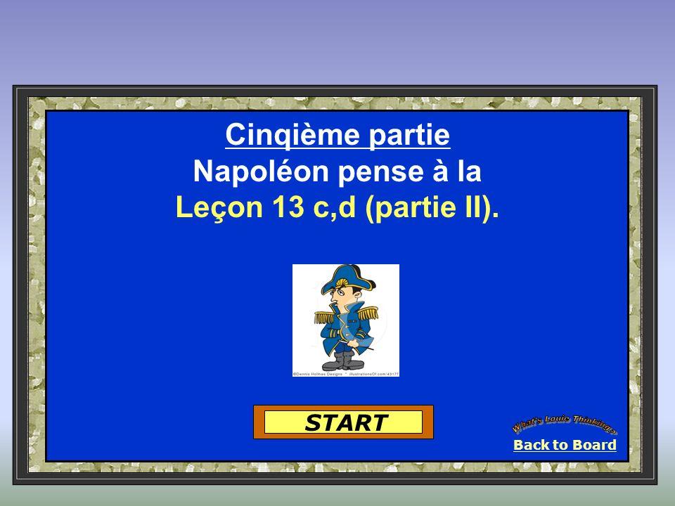 START Cinqième partie Napoléon pense à la Leçon 13 c,d (partie II). Back to Board