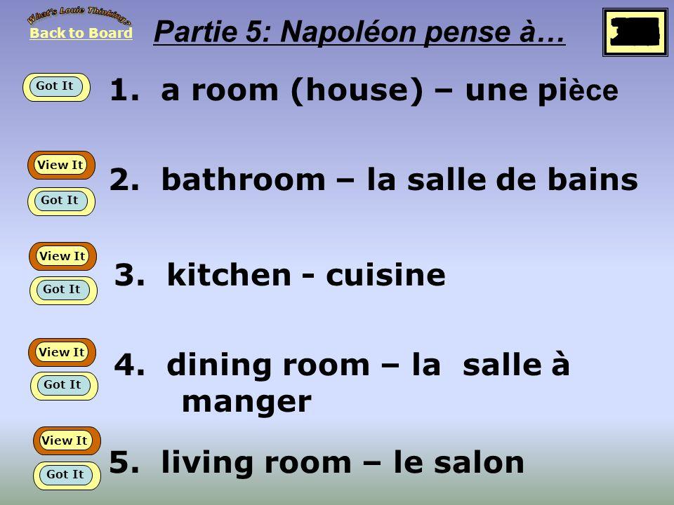 1.a room (house) – une pi èce 2. bathroom – la salle de bains 3.