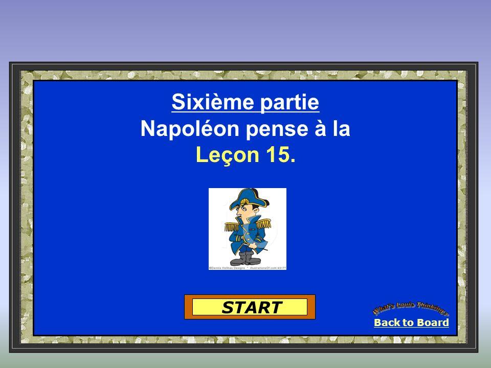 Back to Board START Sixième partie Napoléon pense à la Leçon 15.