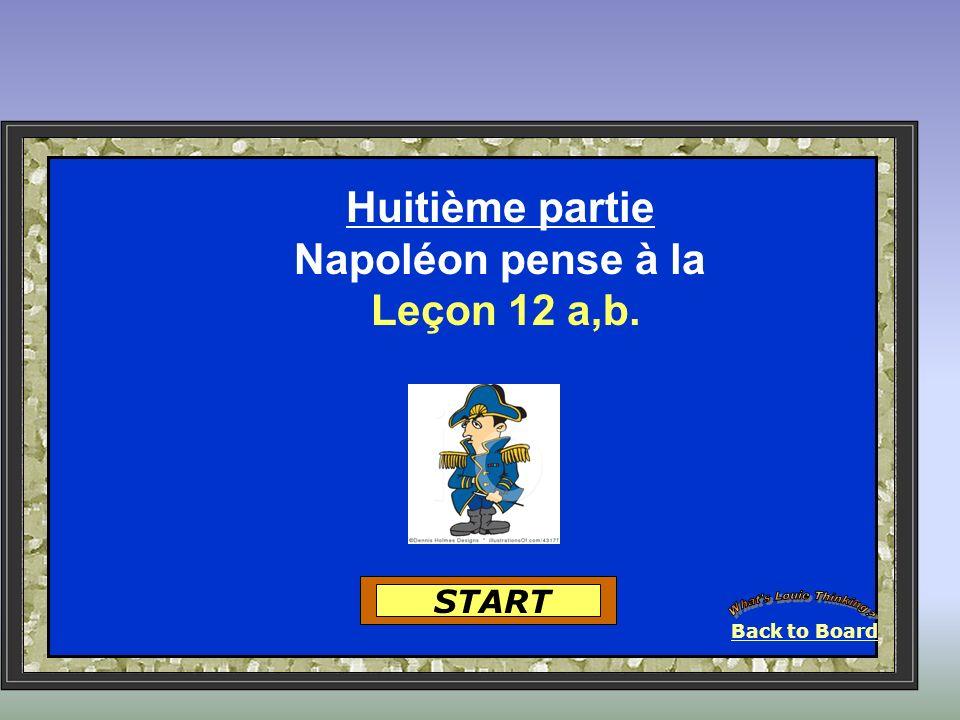 Back to Board START Huitième partie Napoléon pense à la Leçon 12 a,b.
