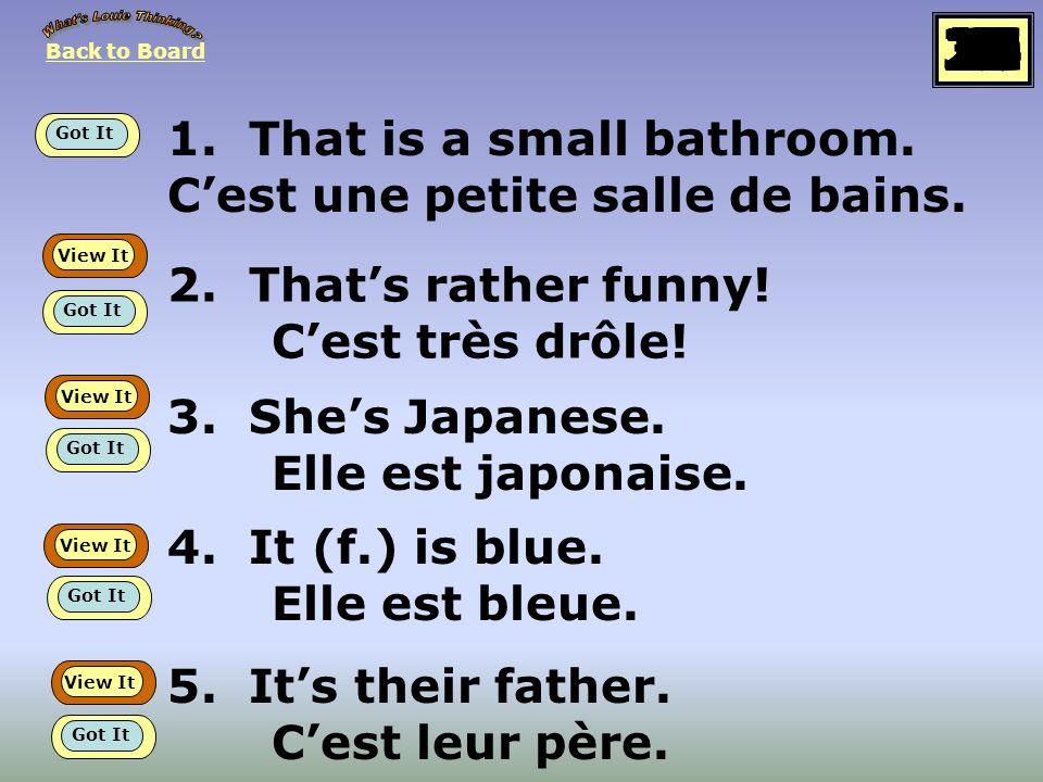 1.That is a small bathroom. Cest une petite salle de bains.