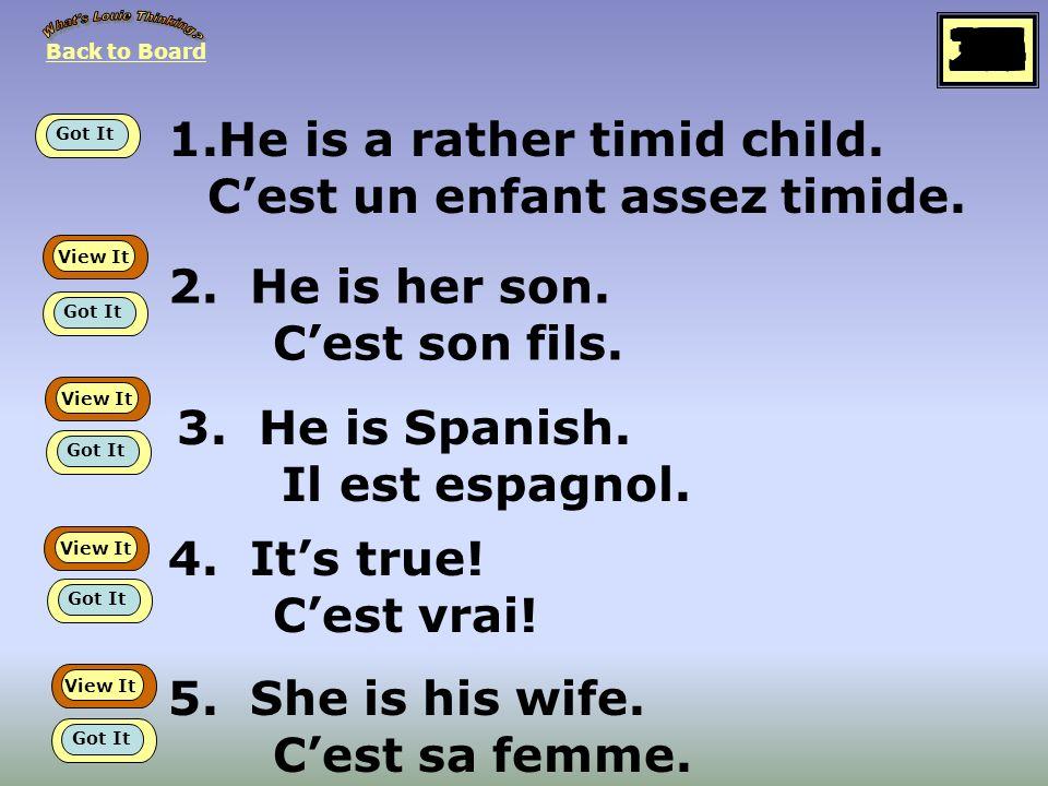 1.He is a rather timid child.Cest un enfant assez timide.