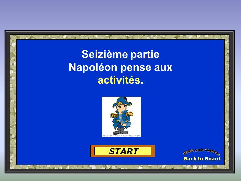 Back to Board START Seizième partie Napoléon pense aux activités.