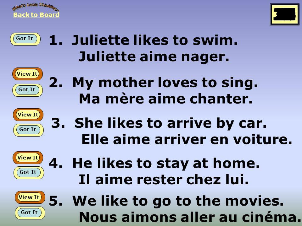 1.Juliette likes to swim. Juliette aime nager. 2.