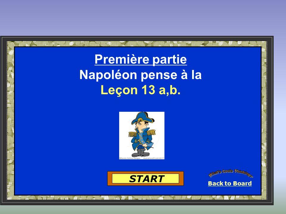Back to Board START Première partie Napoléon pense à la Leçon 13 a,b.