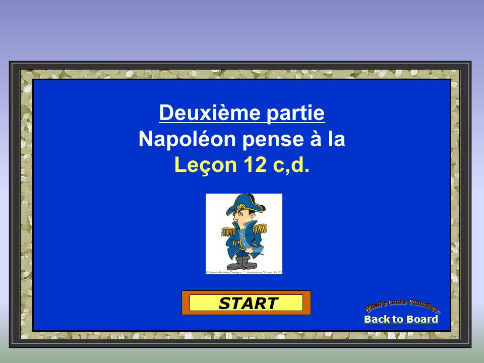 START Deuxième partie Napoléon pense à la Leçon 12 c,d. Back to Board
