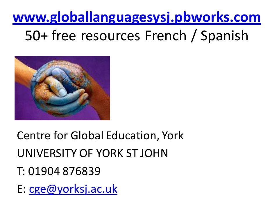 www.globallanguagesysj.pbworks.com www.globallanguagesysj.pbworks.com 50+ free resources French / Spanish Centre for Global Education, York UNIVERSITY