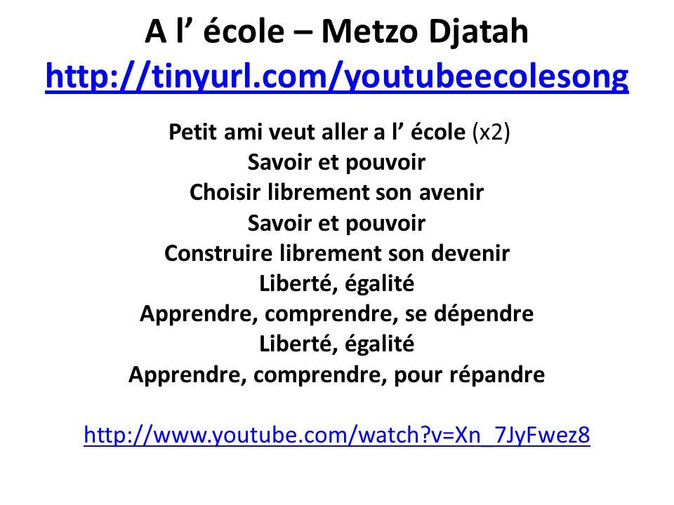 A l école – Metzo Djatah http://tinyurl.com/youtubeecolesong http://tinyurl.com/youtubeecolesong Petit ami veut aller a l école (x2) Savoir et pouvoir
