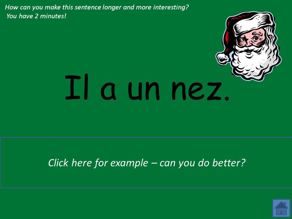 Il a un nez.Le Père Noël, il a un grand nez, les yeux noirs et une moustache.