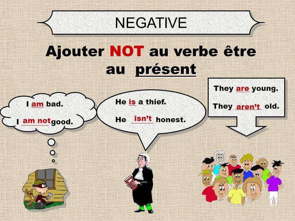 NEGATIVE Do you know how to construct negative sentences? ajouter NOT AUXILIAIRE Il faut ajouter NOT à un AUXILIAIRE. Il faut ajouter NOT NOT à un AUX