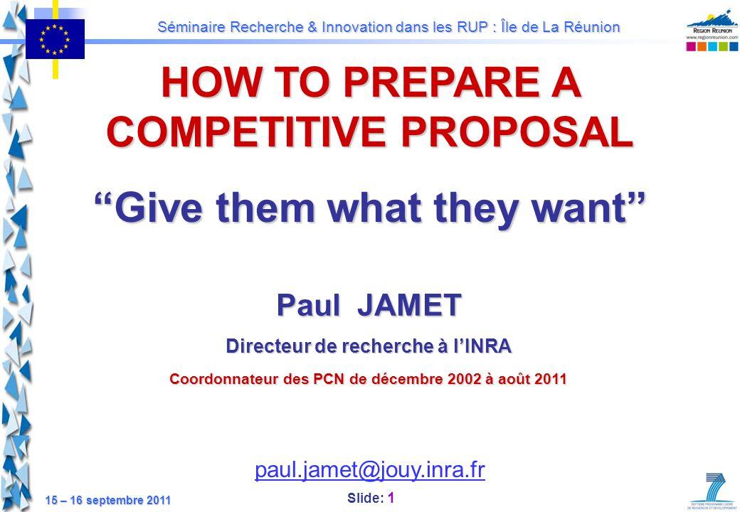 Slide: 2 Séminaire Recherche & Innovation dans les RUP : Île de La Réunion 15 – 16 septembre 2011 1 - Call 2 - Proposal 3 - Evaluation4 - Negotiation 5 - Implementation 6 - Exploitation / Dissemination 0 – From Idea to Project The Project Life Cycle