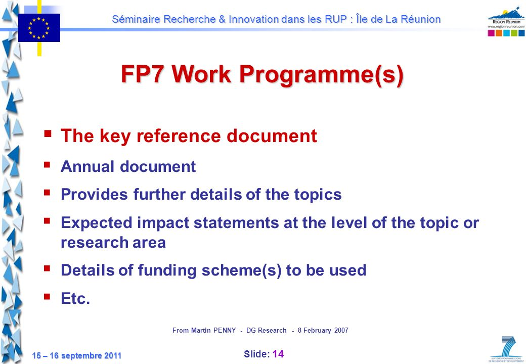 Slide: 14 Séminaire Recherche & Innovation dans les RUP : Île de La Réunion 15 – 16 septembre 2011 The key reference document Annual document Provides