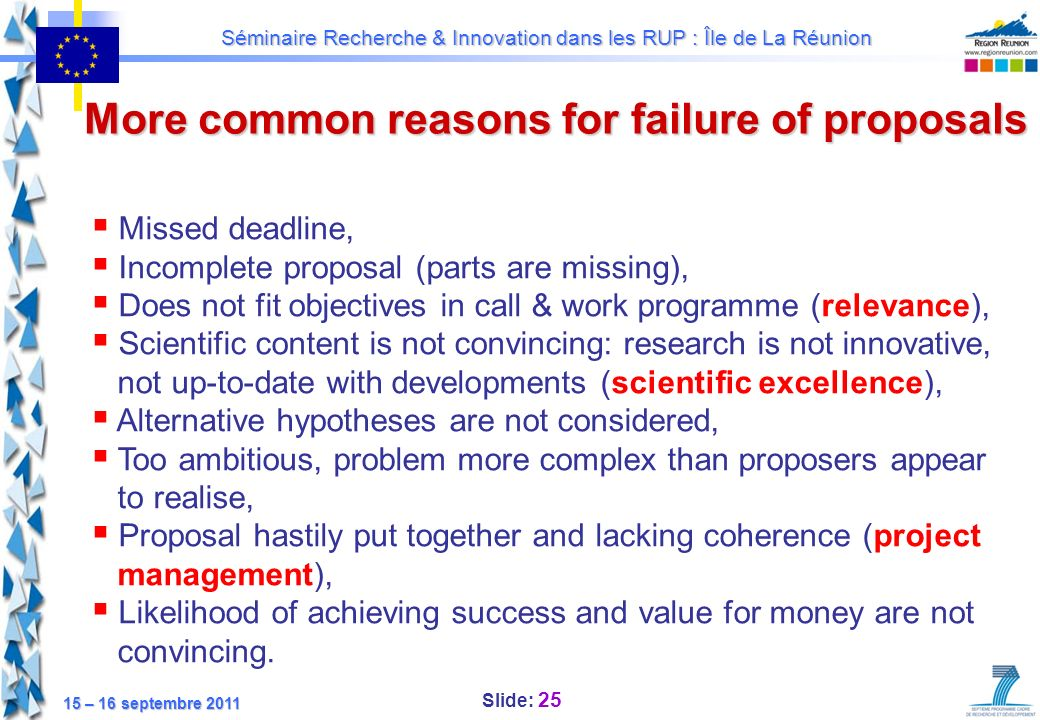 Slide: 25 Séminaire Recherche & Innovation dans les RUP : Île de La Réunion 15 – 16 septembre 2011 More common reasons for failure of proposals Missed