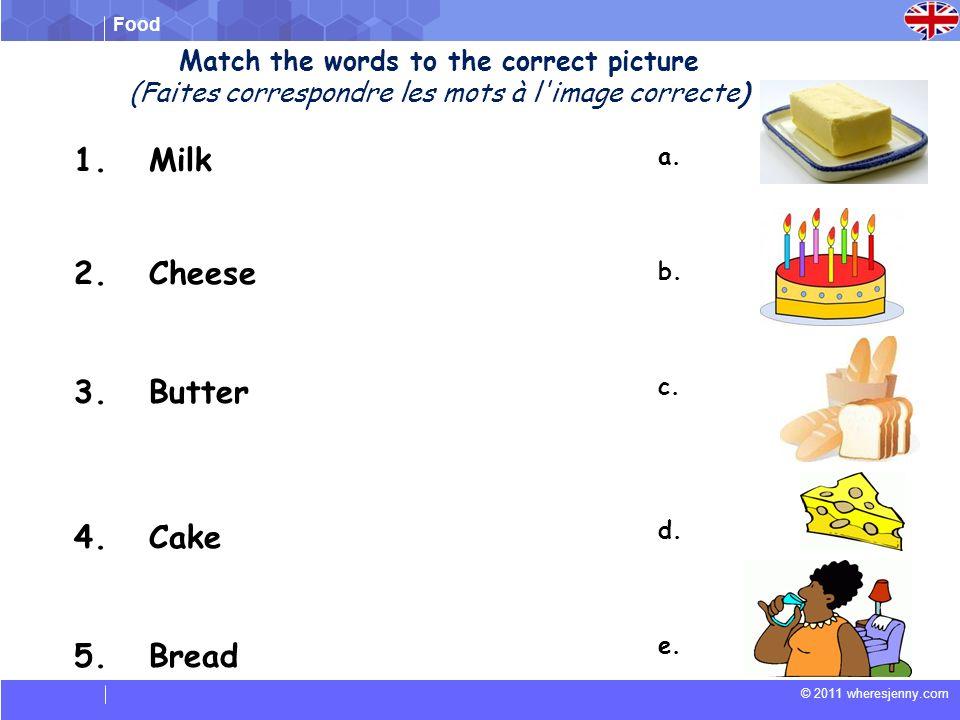 Food © 2011 wheresjenny.com 1.Cake 2. Milk 3.Cheese 4.