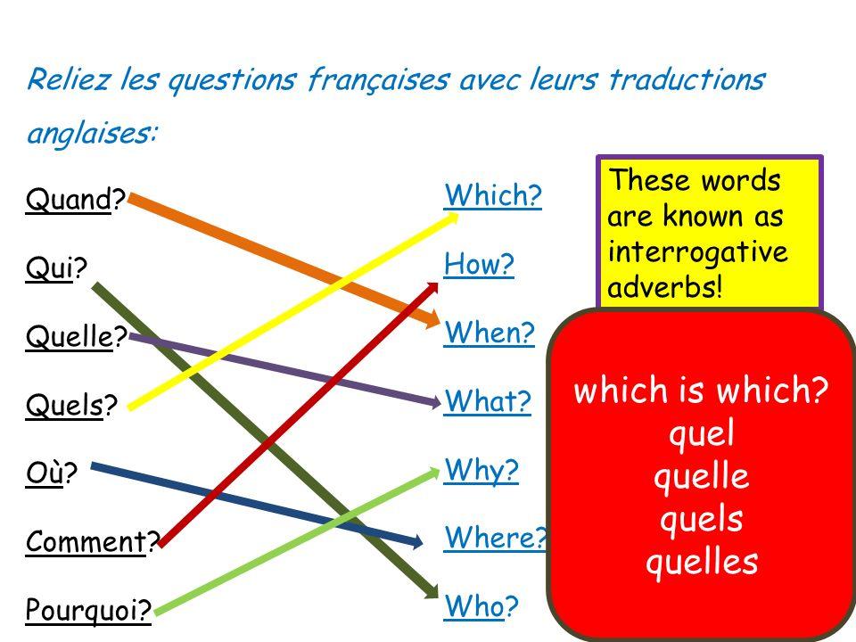 Reliez les questions françaises avec leurs traductions anglaises: Quand? Qui? Quelle? Quels? Où? Comment? Pourquoi? Which? How? When? What? Why? Where