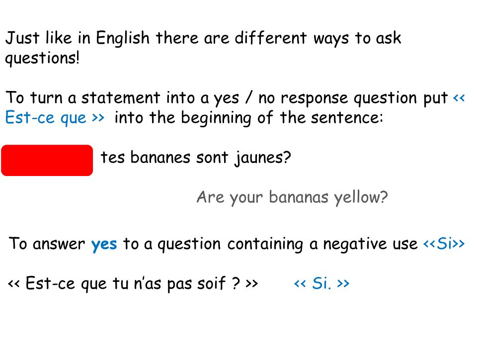 Just like in English there are different ways to ask questions.