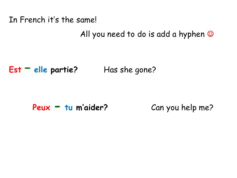 In French its the same. All you need to do is add a hyphen Est – elle partie Has she gone.