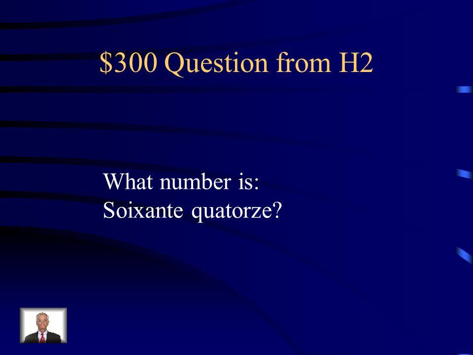 $200 Answer from H2 Dix neuf Vingt-neuf Trente-neuf Quarante-neuf Cinquante-neuf