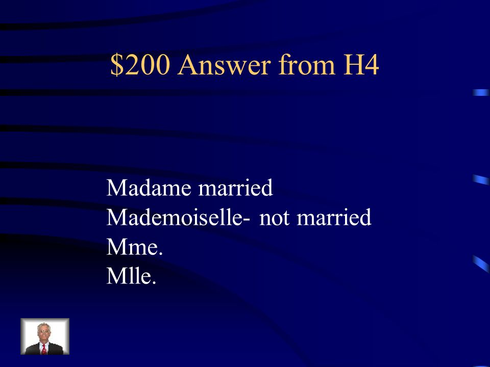 $200 Question from H4 What is the difference between a Madame and a Mademoiselle and what Is the abbreviation for each?