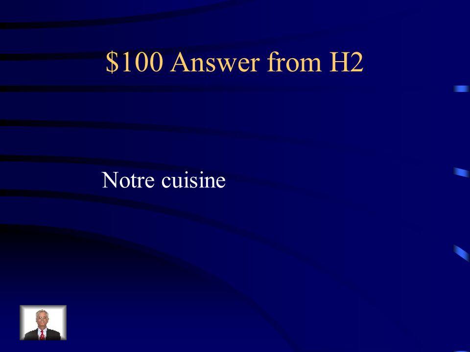 $100 Question from H2 Our kitchen (en français)