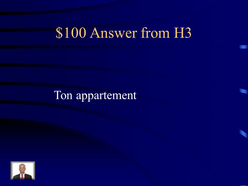 $100 Question from H3 Your apartment (to a friend)