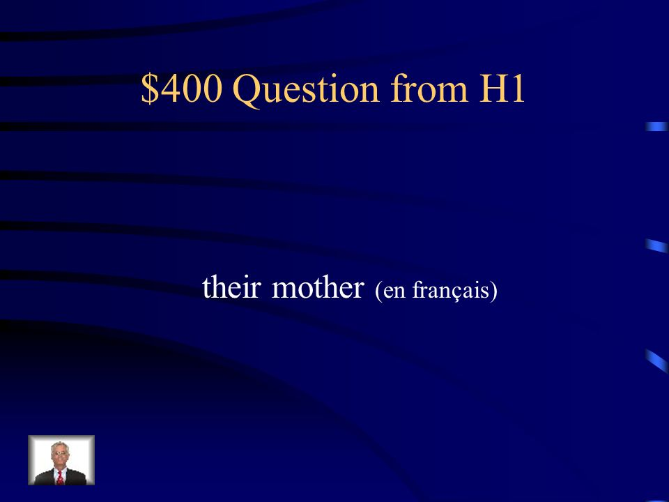 $300 Answer from H1 Notre mère