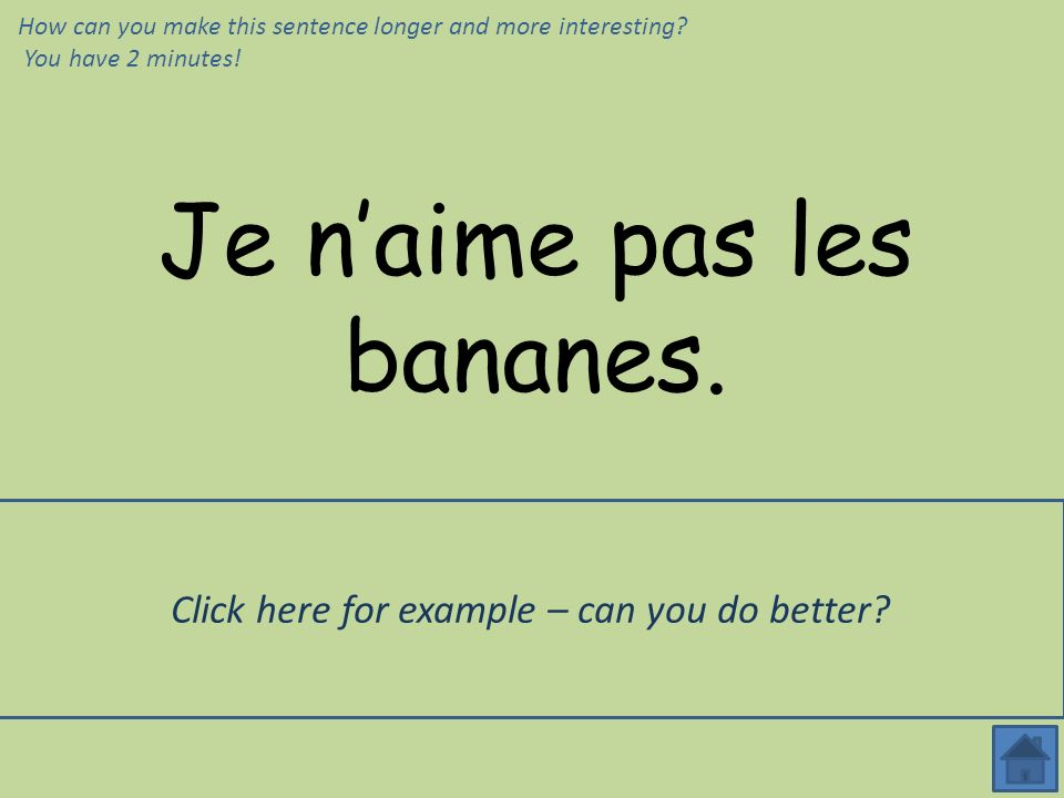 Je naime pas les bananes. Je naime pas les bananes parce que je naime pas les fruits. How can you make this sentence longer and more interesting? You