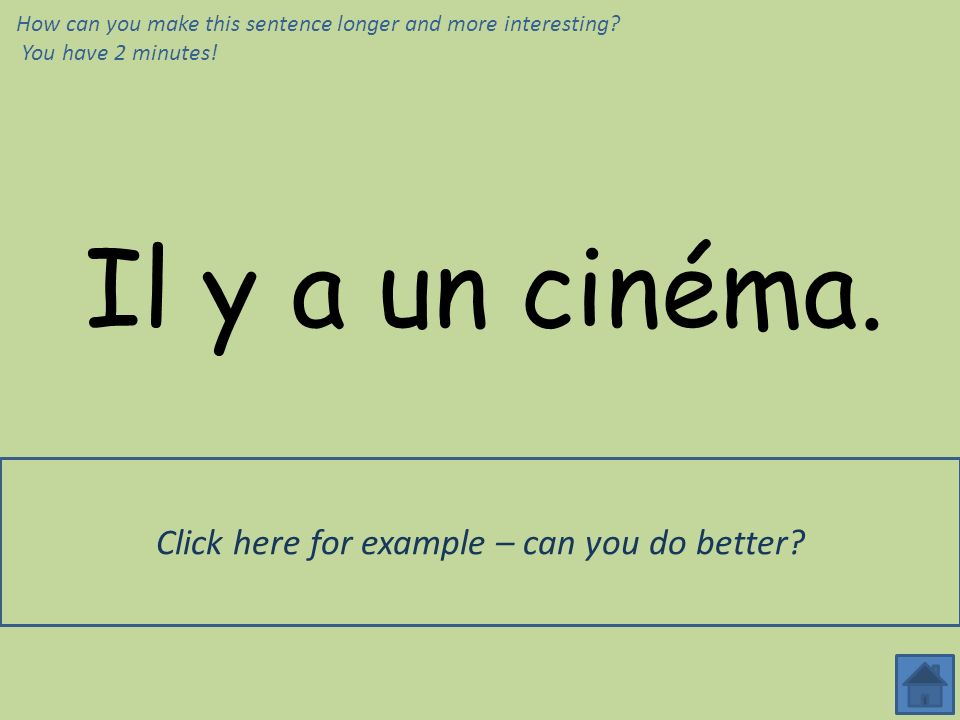 Il y a un cinéma. À Portsmouth il y a un petit cinéma, un port et des magasins. How can you make this sentence longer and more interesting? You have 2