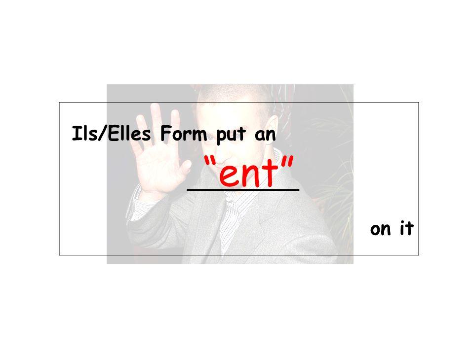 Ils/Elles Form put an _________ on it ent