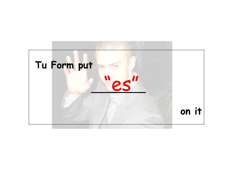 Tu Form put _________ on it es