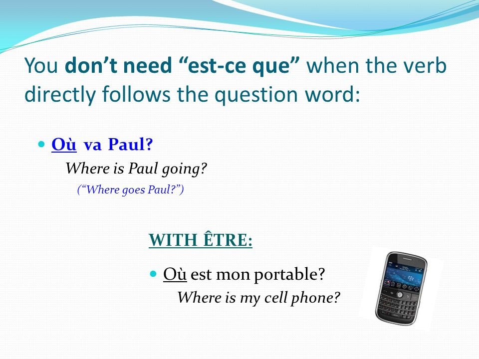 You dont need est-ce que when the verb directly follows the question word: Où va Paul.