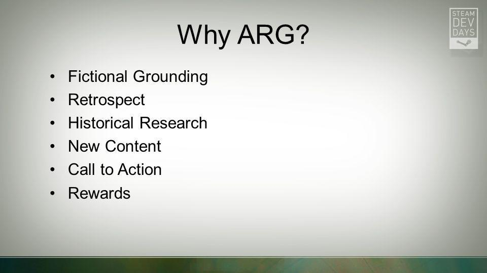 Why ARG? Fictional Grounding Retrospect Historical Research New Content Call to Action Rewards