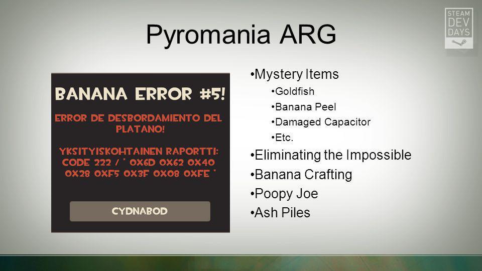 Pyromania ARG Mystery Items Goldfish Banana Peel Damaged Capacitor Etc. Eliminating the Impossible Banana Crafting Poopy Joe Ash Piles