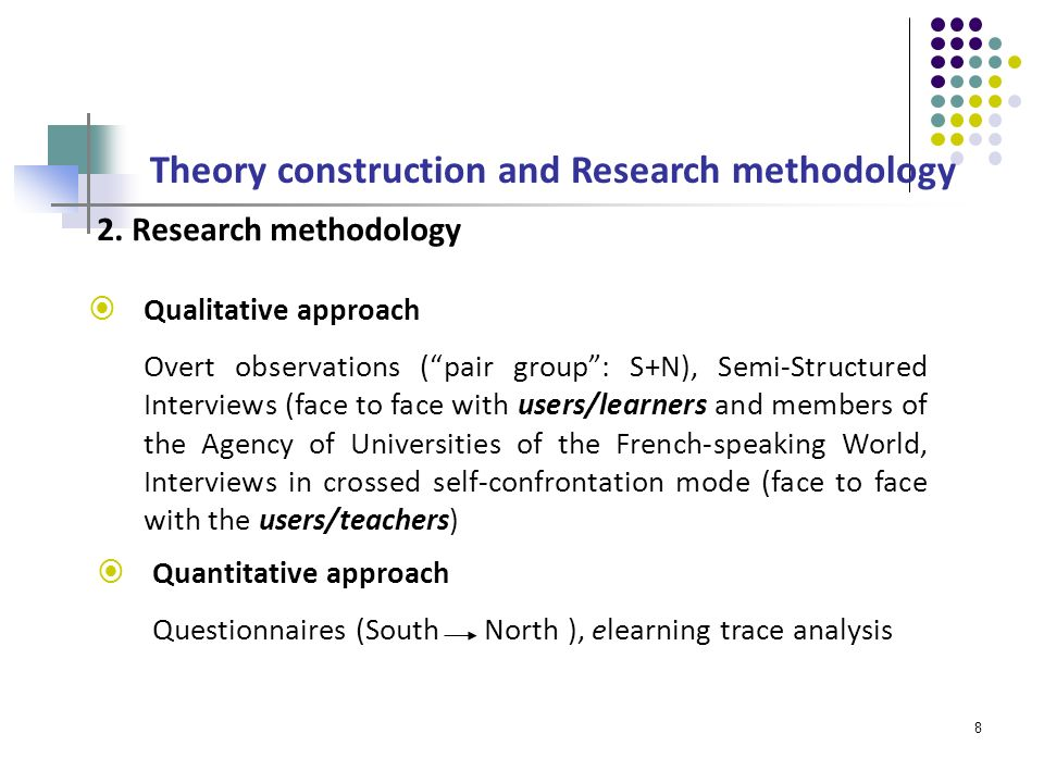 8 Theory construction and Research methodology Qualitative approach Overt observations (pair group: S+N), Semi-Structured Interviews (face to face with users/learners and members of the Agency of Universities of the French-speaking World, Interviews in crossed self-confrontation mode (face to face with the users/teachers) Quantitative approach Questionnaires (South North ), elearning trace analysis 2.