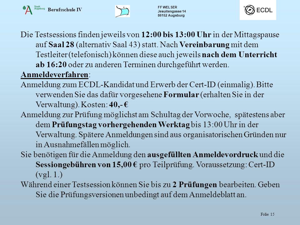 Berufsschule IV FF WELSER Jesuitengasse 14 86152 Augsburg Folie 15 Die Testsessions finden jeweils von 12:00 bis 13:00 Uhr in der Mittagspause auf Saa