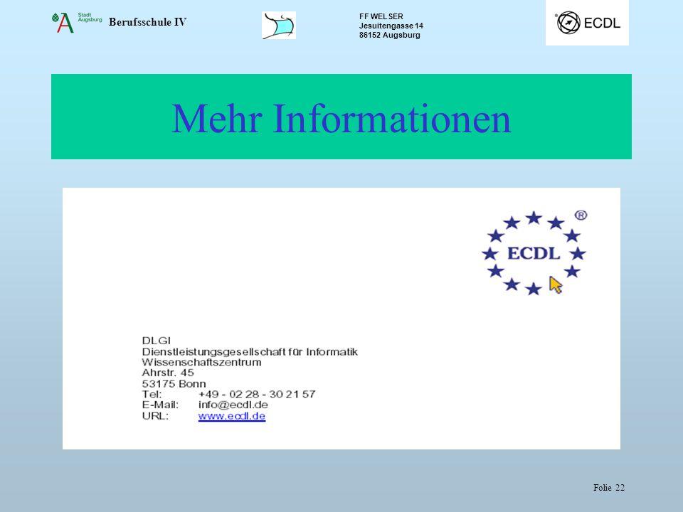Berufsschule IV FF WELSER Jesuitengasse 14 86152 Augsburg Folie 22 Mehr Informationen