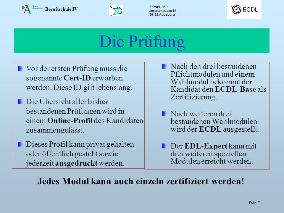 Berufsschule IV FF WELSER Jesuitengasse 14 86152 Augsburg Folie 7 Die Prüfung Vor der ersten Prüfung muss die sogenannte Cert-ID erworben werden. Dies