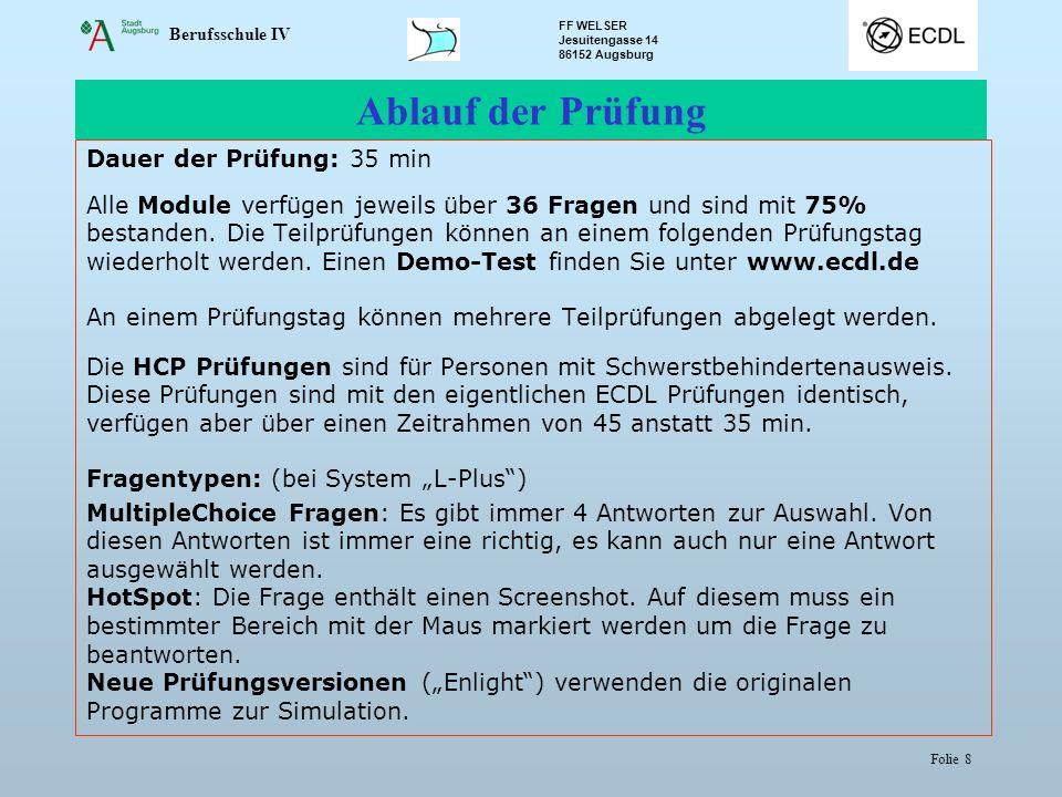 Berufsschule IV FF WELSER Jesuitengasse 14 86152 Augsburg Folie 8 Ablauf der Prüfung Dauer der Prüfung: 35 min Alle Module verfügen jeweils über 36 Fr