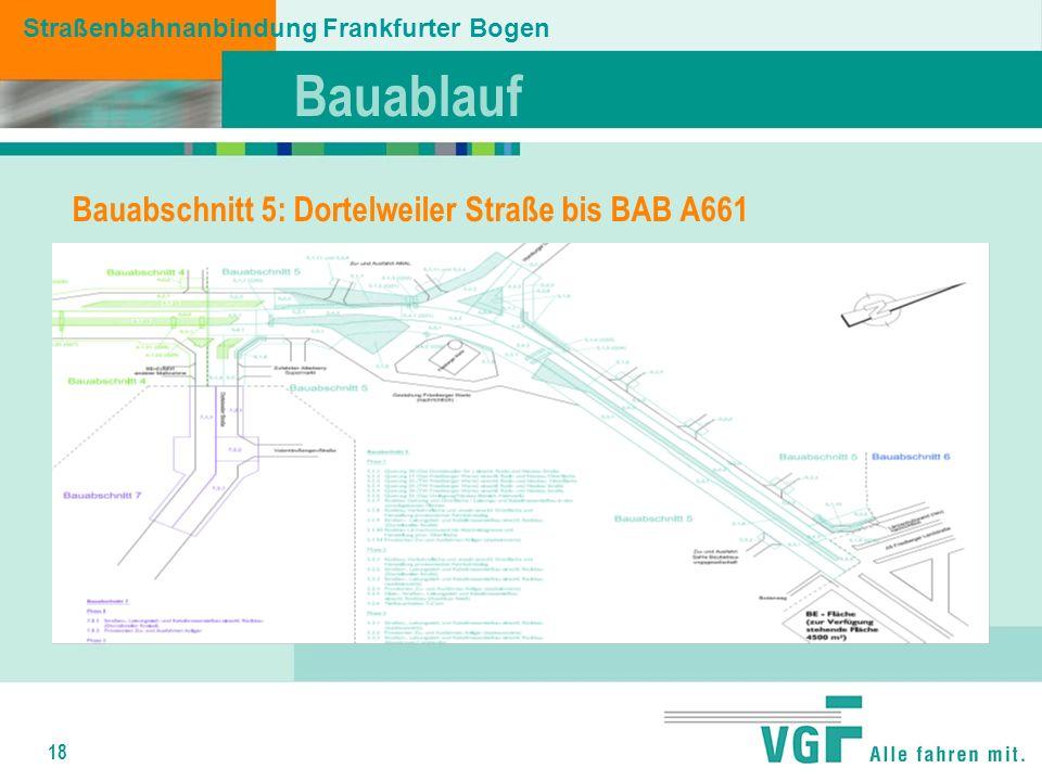 18 Bauablauf Straßenbahnanbindung Frankfurter Bogen Bauabschnitt 5: Dortelweiler Straße bis BAB A661