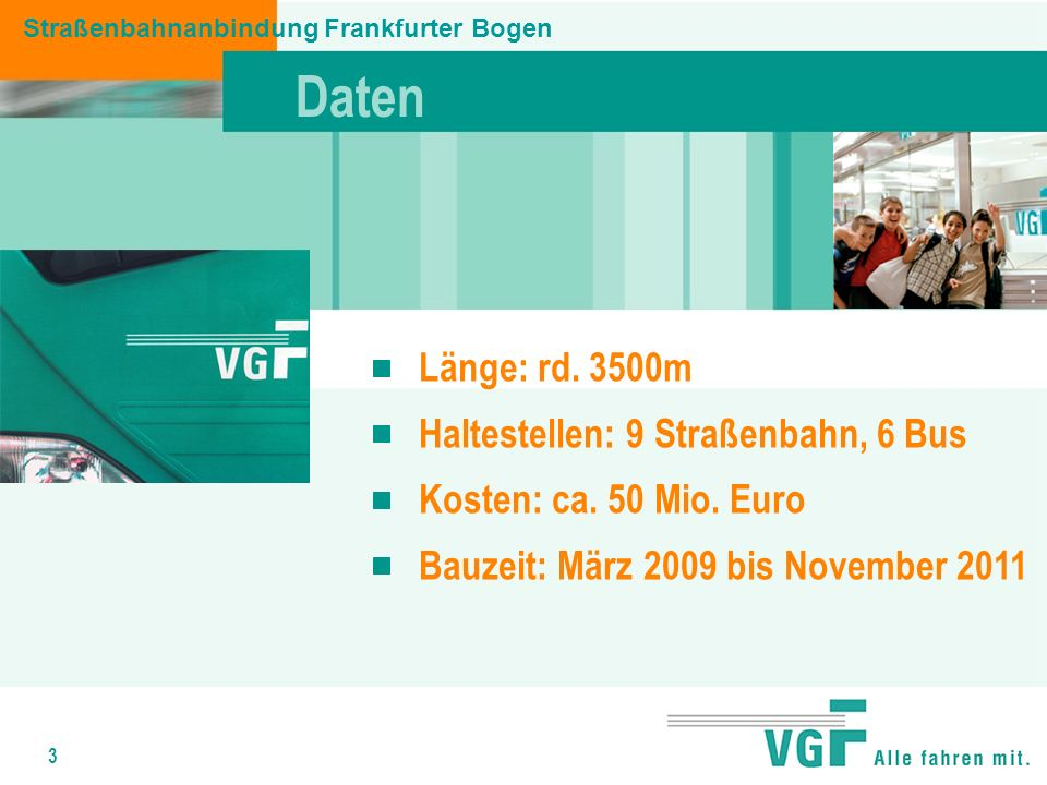 3 Daten Straßenbahnanbindung Frankfurter Bogen Länge: rd.