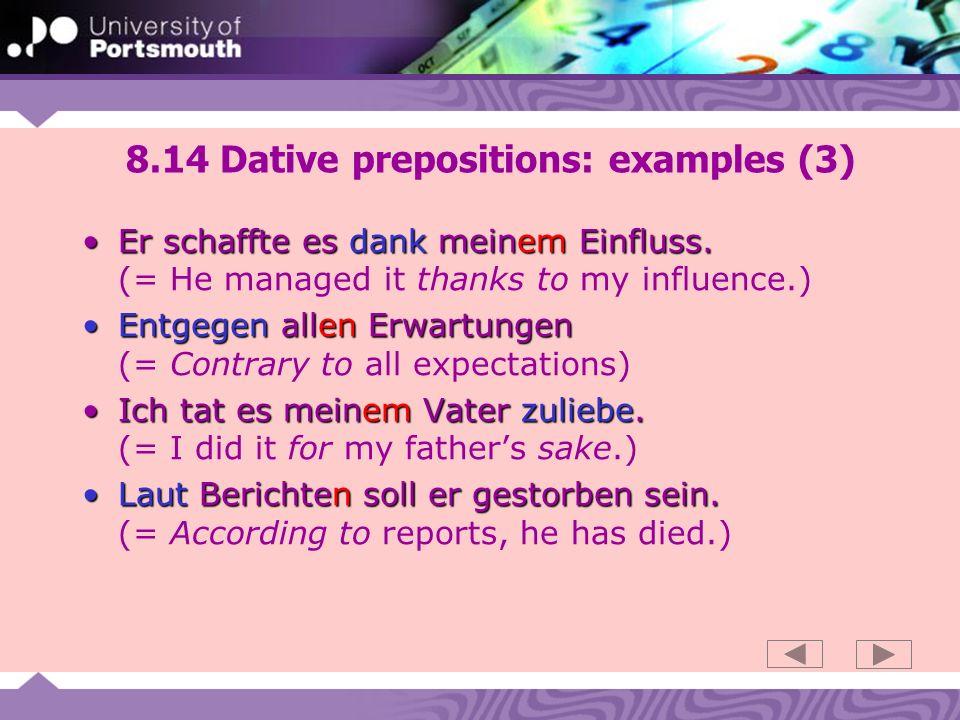 8.14 Dative prepositions: examples (3) Er schaffte es dank meinem Einfluss.Er schaffte es dank meinem Einfluss.