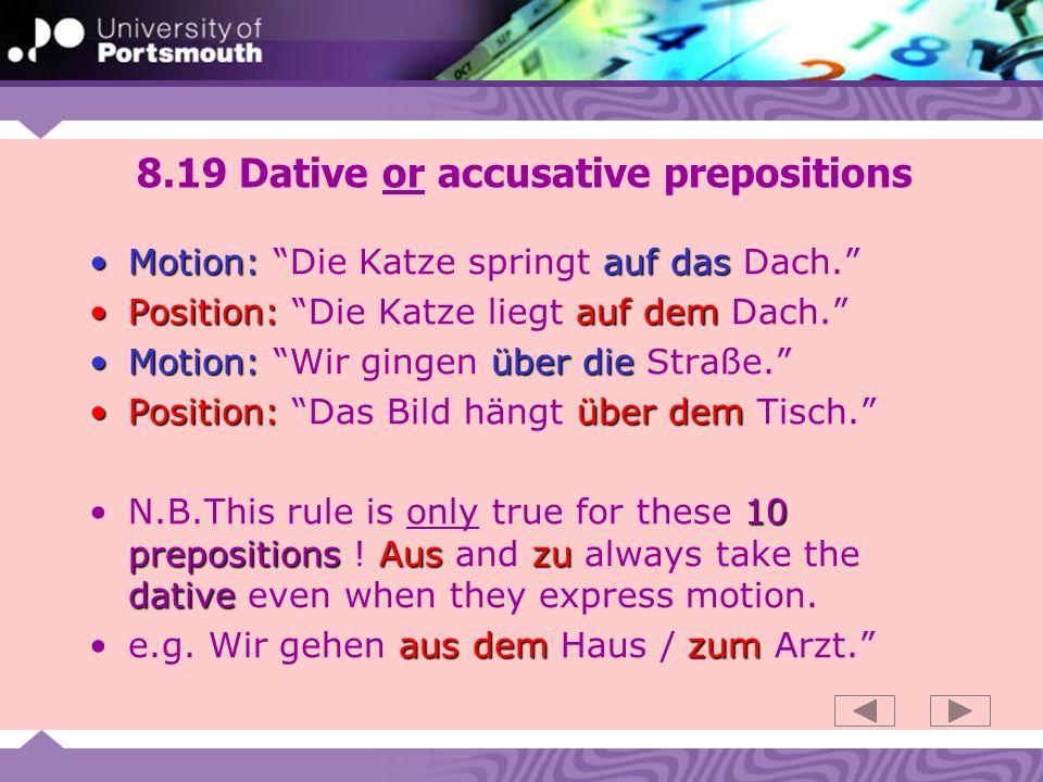 8.19 Dative or accusative prepositions Motion:auf dasMotion: Die Katze springt auf das Dach.