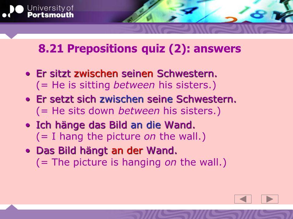 8.21 Prepositions quiz (2): answers Er sitzt zwischen seinen Schwestern.Er sitzt zwischen seinen Schwestern.