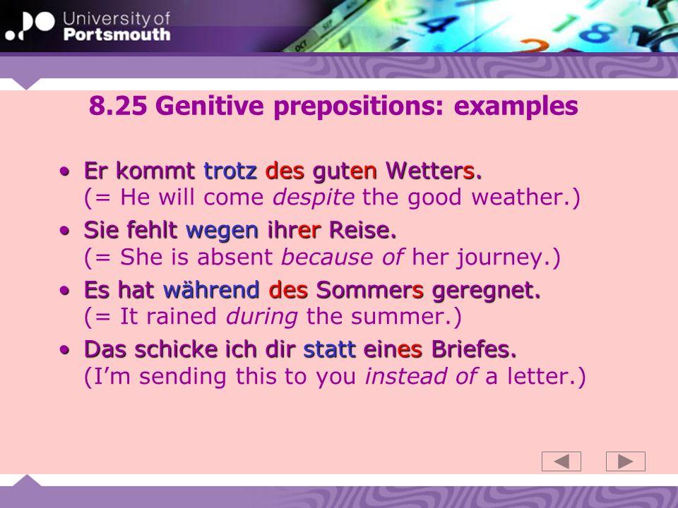 8.25 Genitive prepositions: examples Er kommt trotz des guten Wetters.Er kommt trotz des guten Wetters.